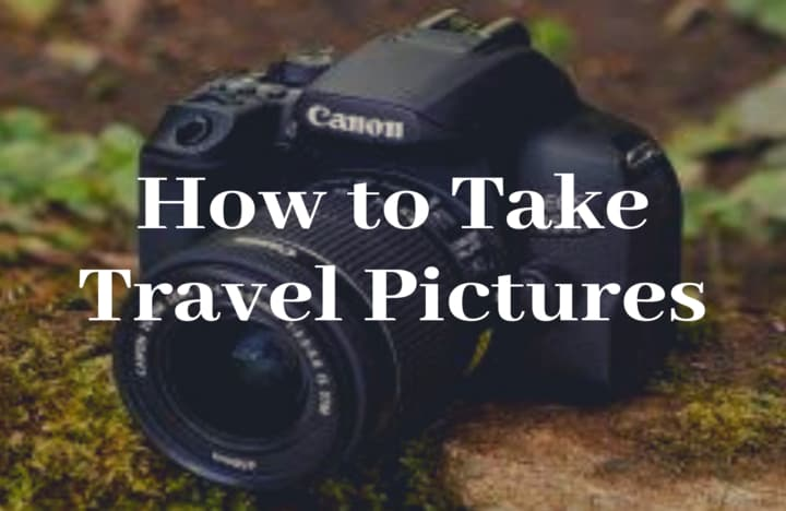 How to Take Travel Pictures