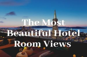 The Most Beautiful Hotel Room Views